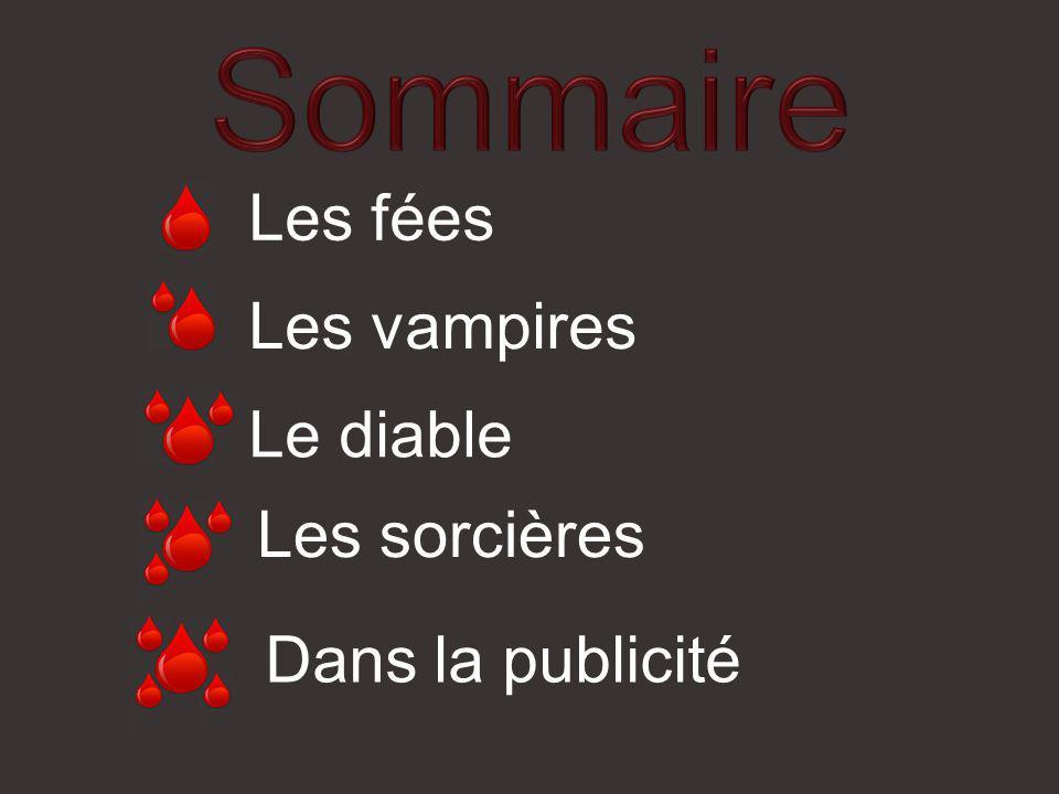 Sommaire Les fées Les vampires Le diable Les sorcières