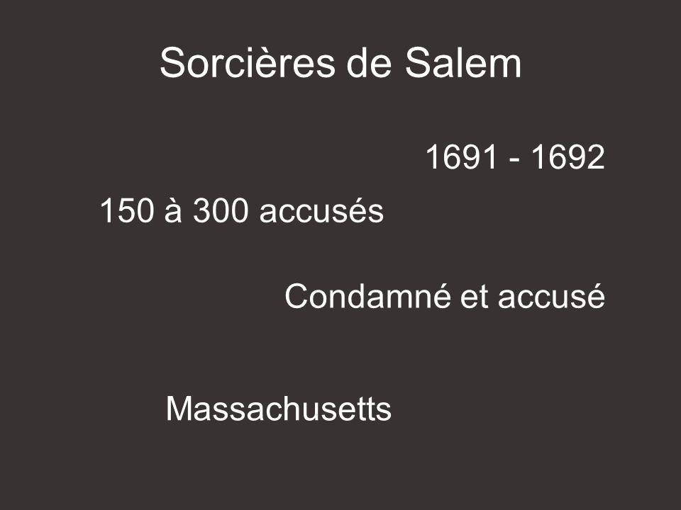Sorcières de Salem 1691 - 1692 150 à 300 accusés Condamné et accusé