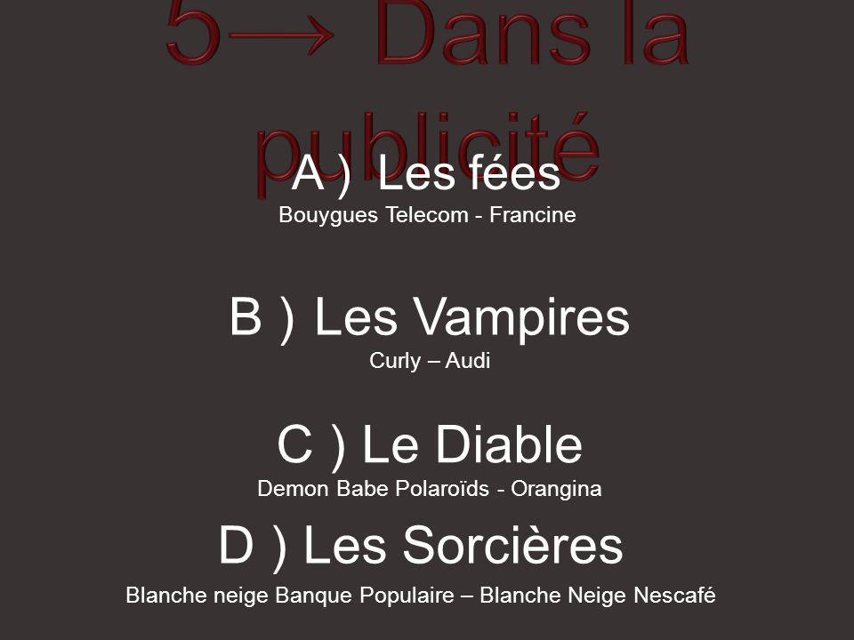 5→ Dans la publicité B ) Les Vampires C ) Le Diable D ) Les Sorcières