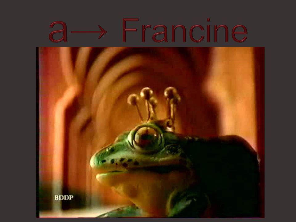 a→ Francine