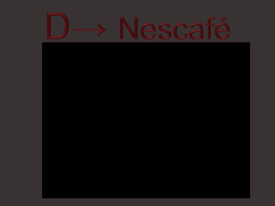 D→ Nescafé