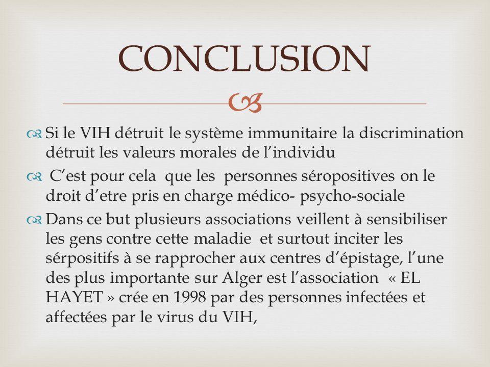 CONCLUSION Si le VIH détruit le système immunitaire la discrimination détruit les valeurs morales de l'individu.