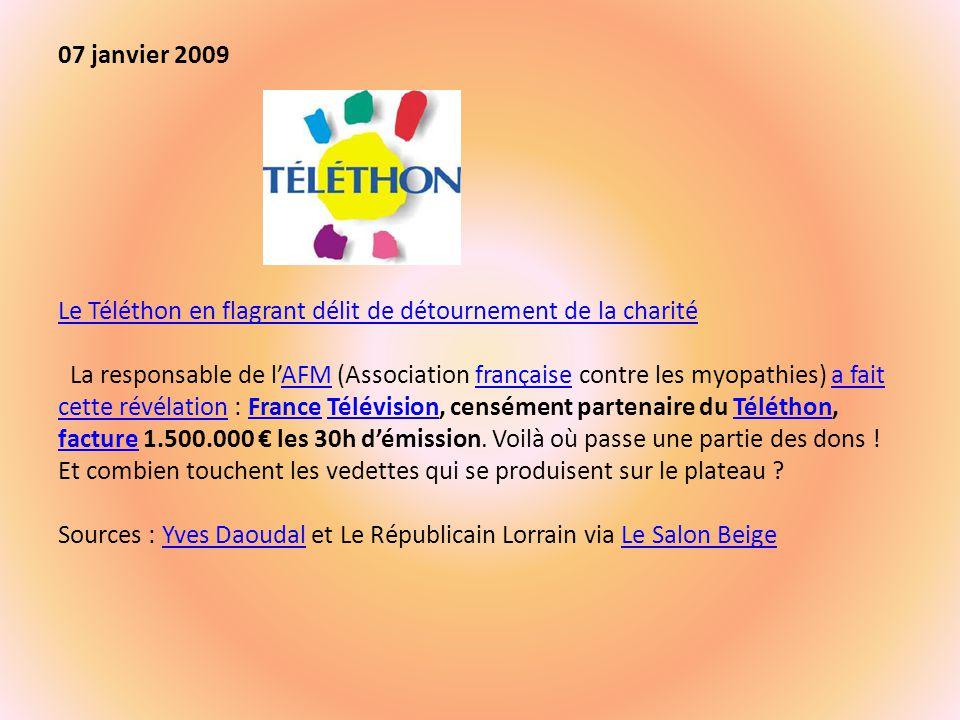 07 janvier 2009 Le Téléthon en flagrant délit de détournement de la charité La responsable de l'AFM (Association française contre les myopathies) a fait cette révélation : France Télévision, censément partenaire du Téléthon, facture 1.500.000 € les 30h d'émission.