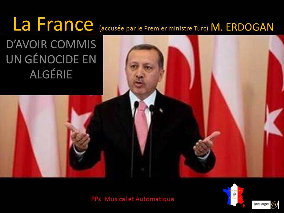 La France (accusée par le Premier ministre Turc) M. ERDOGAN