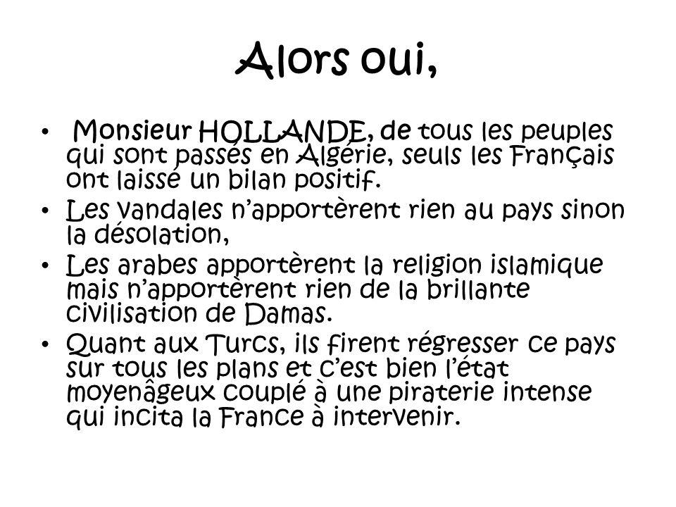 Alors oui, Monsieur HOLLANDE, de tous les peuples qui sont passés en Algérie, seuls les Français ont laissé un bilan positif.