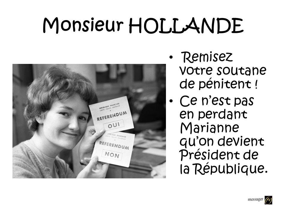 Monsieur HOLLANDE Remisez votre soutane de pénitent !