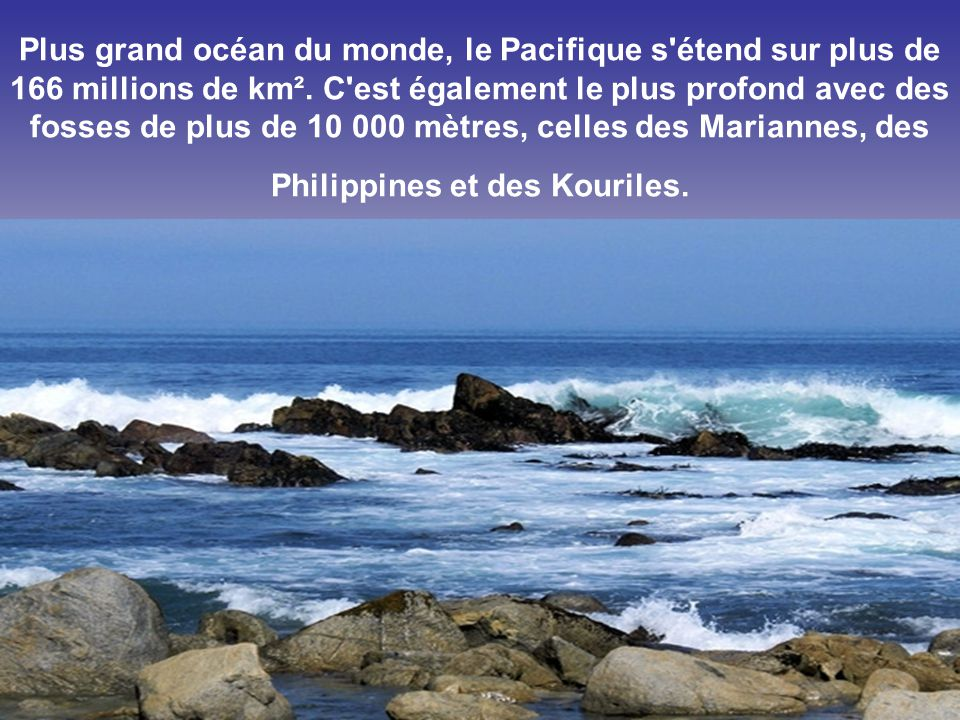 Plus grand océan du monde, le Pacifique s étend sur plus de 166 millions de km².
