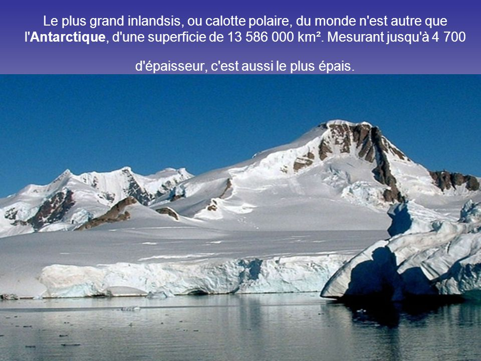 Le plus grand inlandsis, ou calotte polaire, du monde n est autre que l Antarctique, d une superficie de 13 586 000 km².