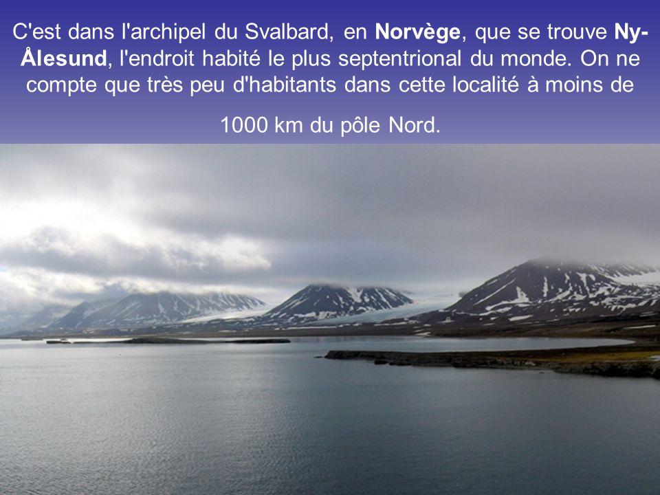 C est dans l archipel du Svalbard, en Norvège, que se trouve Ny-Ålesund, l endroit habité le plus septentrional du monde.