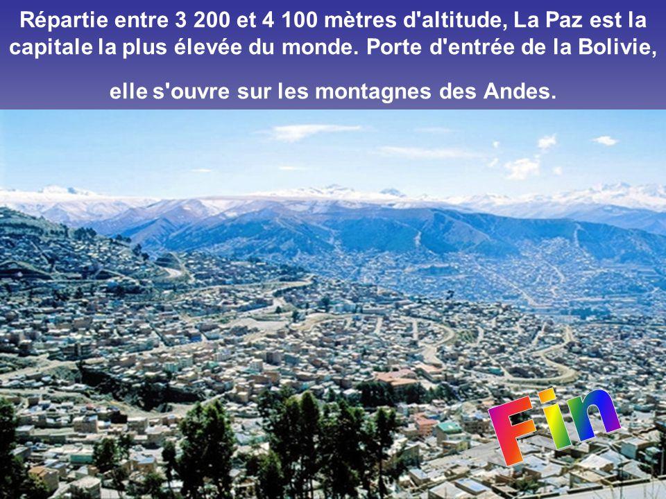 Répartie entre 3 200 et 4 100 mètres d altitude, La Paz est la capitale la plus élevée du monde. Porte d entrée de la Bolivie, elle s ouvre sur les montagnes des Andes.