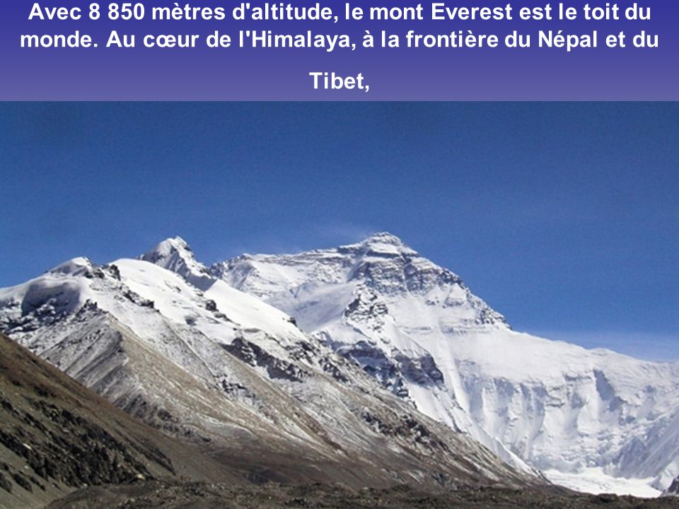 Avec 8 850 mètres d altitude, le mont Everest est le toit du monde