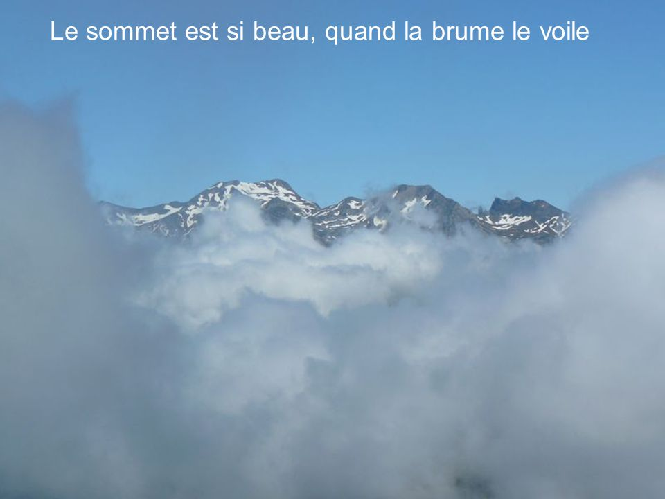 Le sommet est si beau, quand la brume le voile