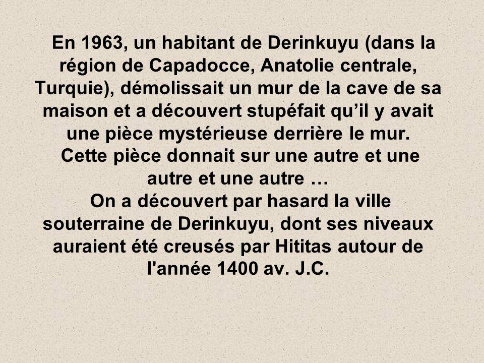 En 1963, un habitant de Derinkuyu (dans la région de Capadocce, Anatolie centrale, Turquie), démolissait un mur de la cave de sa maison et a découvert stupéfait qu'il y avait une pièce mystérieuse derrière le mur.