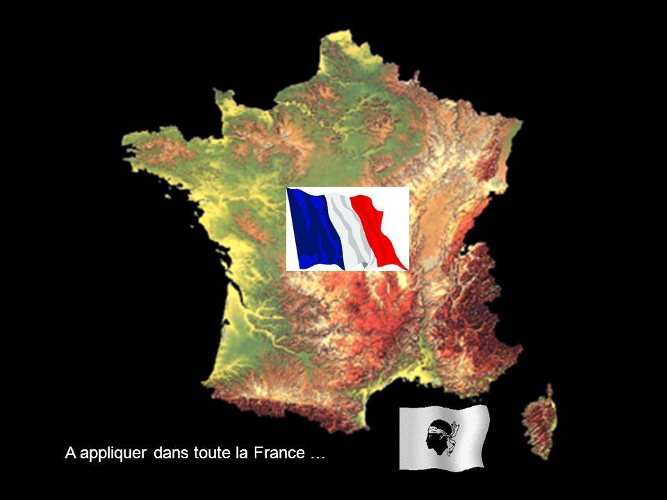 A appliquer dans toute la France …