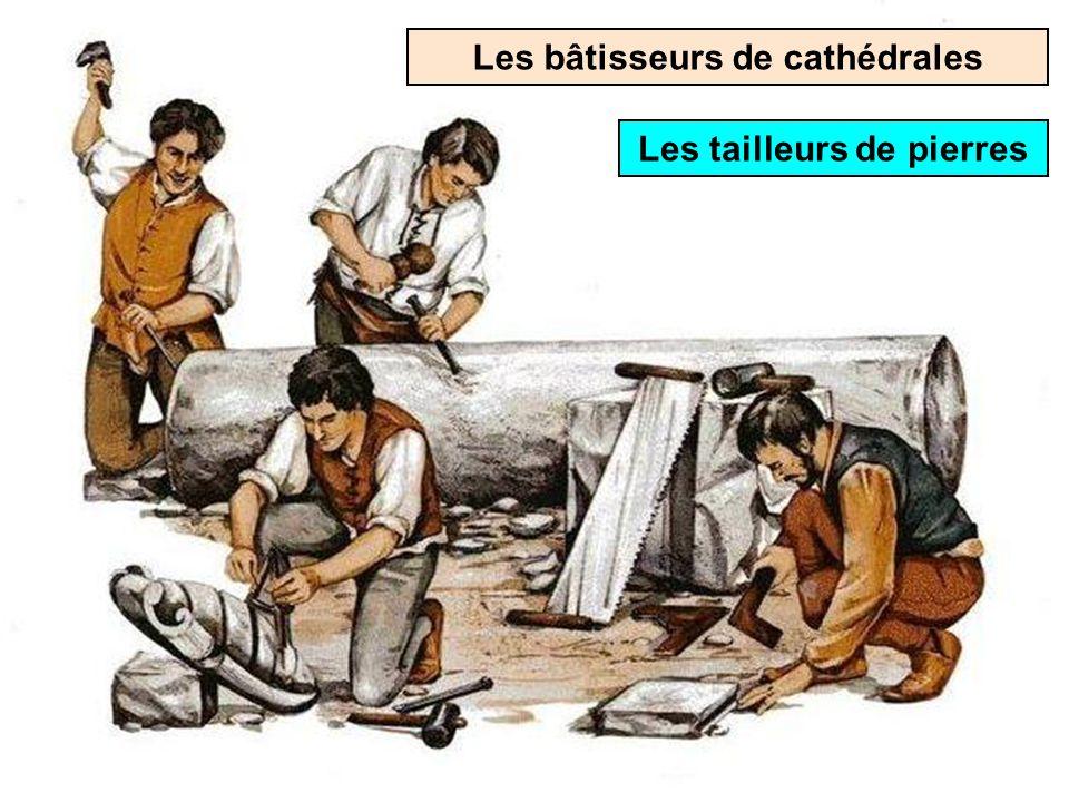 Les bâtisseurs de cathédrales Les tailleurs de pierres
