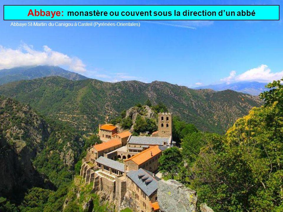 Abbaye: monastère ou couvent sous la direction d'un abbé