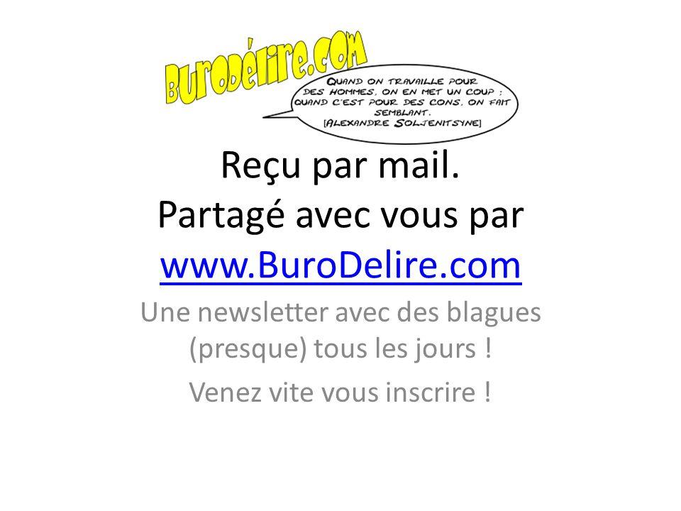 Reçu par mail. Partagé avec vous par www.BuroDelire.com