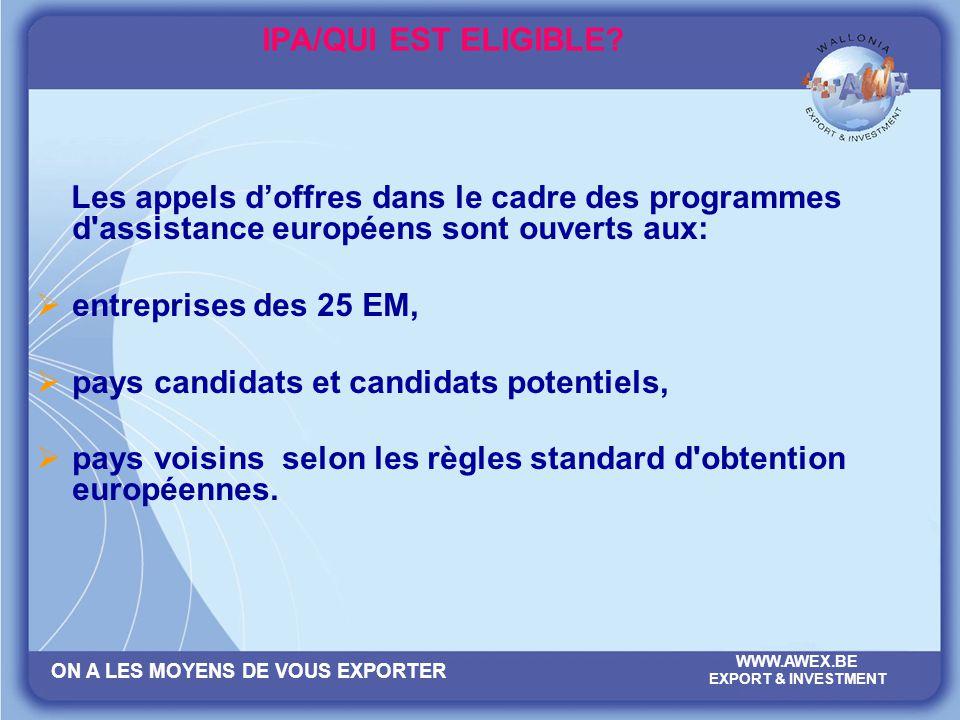 IPA/QUI EST ELIGIBLE Les appels d'offres dans le cadre des programmes d assistance européens sont ouverts aux: