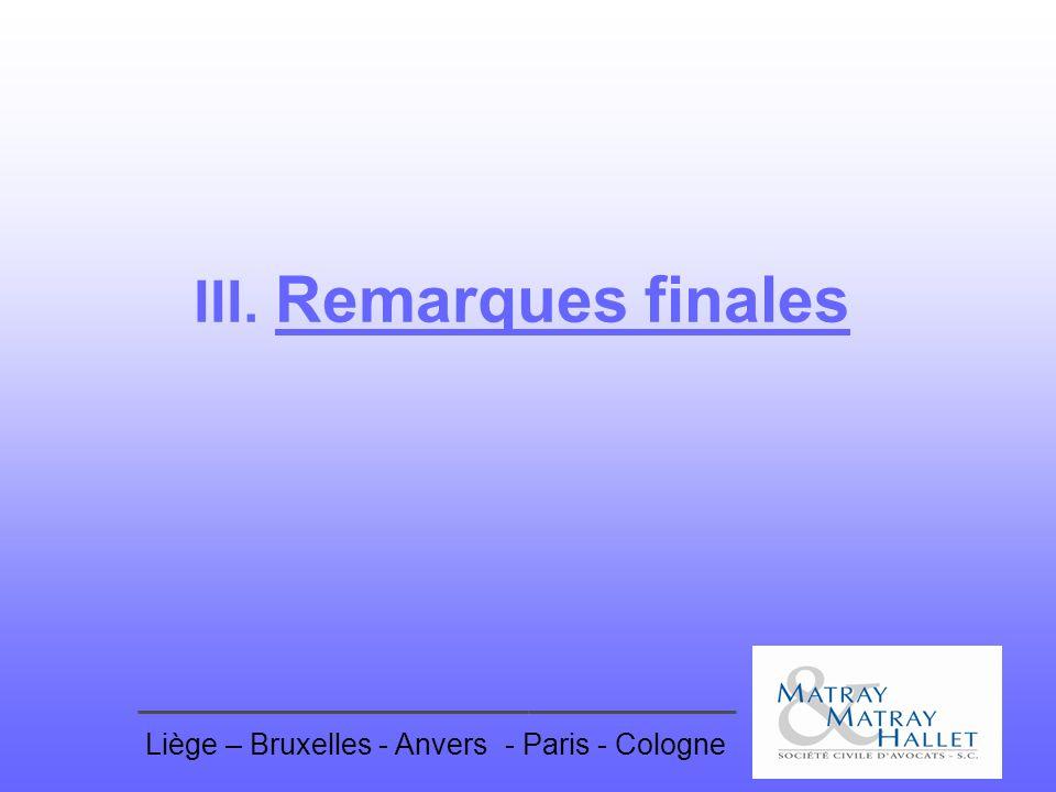 III. Remarques finales Liège – Bruxelles - Anvers - Paris - Cologne