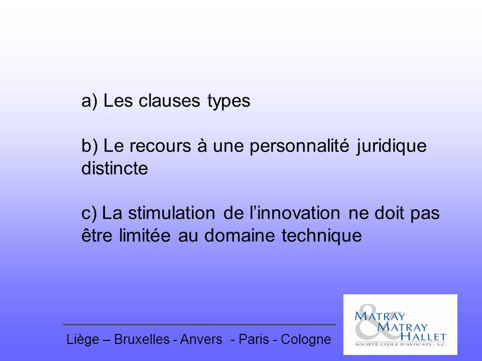 a) Les clauses types b) Le recours à une personnalité juridique distincte c) La stimulation de l'innovation ne doit pas être limitée au domaine technique