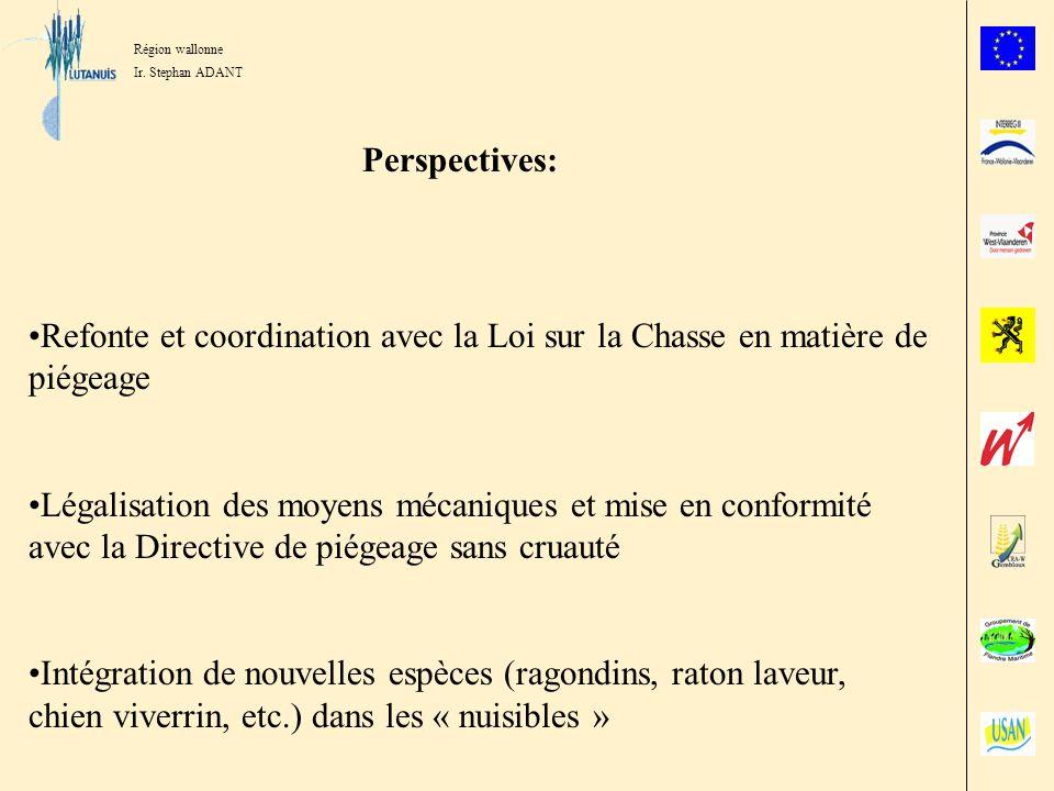Région wallonne Ir. Stephan ADANT. Perspectives: Refonte et coordination avec la Loi sur la Chasse en matière de piégeage.