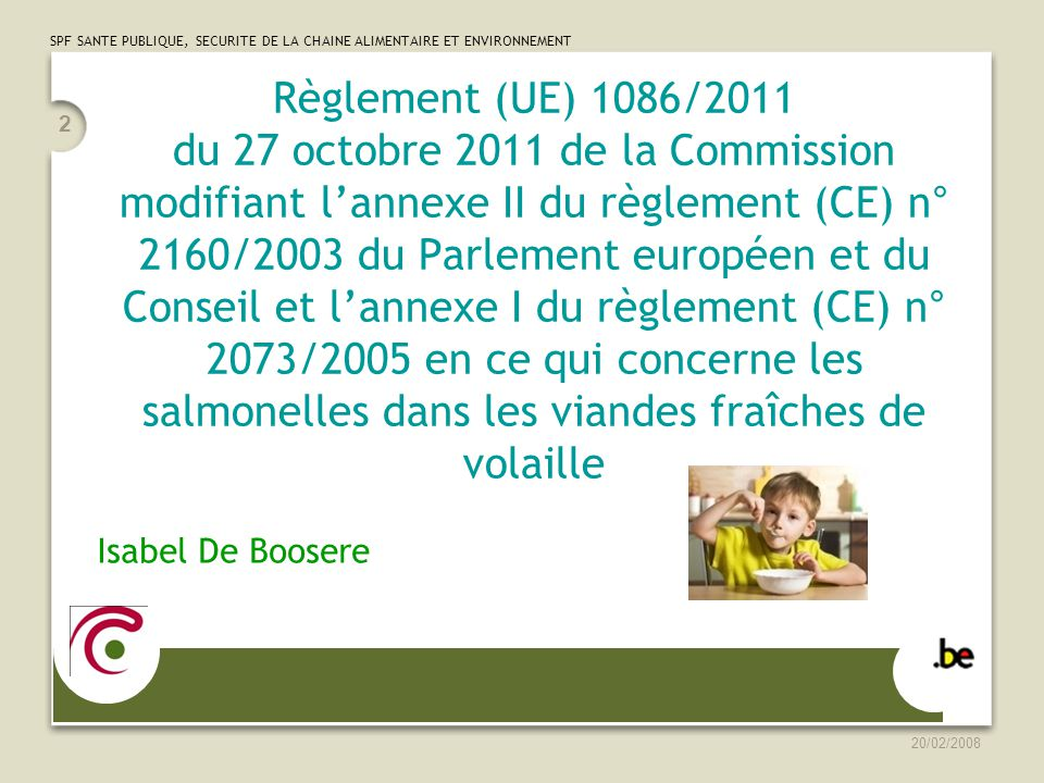 Règlement (UE) 1086/2011 du 27 octobre 2011 de la Commission modifiant l'annexe II du règlement (CE) n° 2160/2003 du Parlement européen et du Conseil et l'annexe I du règlement (CE) n° 2073/2005 en ce qui concerne les salmonelles dans les viandes fraîches de volaille
