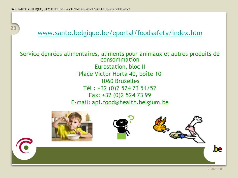 www.sante.belgique.be/eportal/foodsafety/index.htm Service denrées alimentaires, aliments pour animaux et autres produits de consommation.