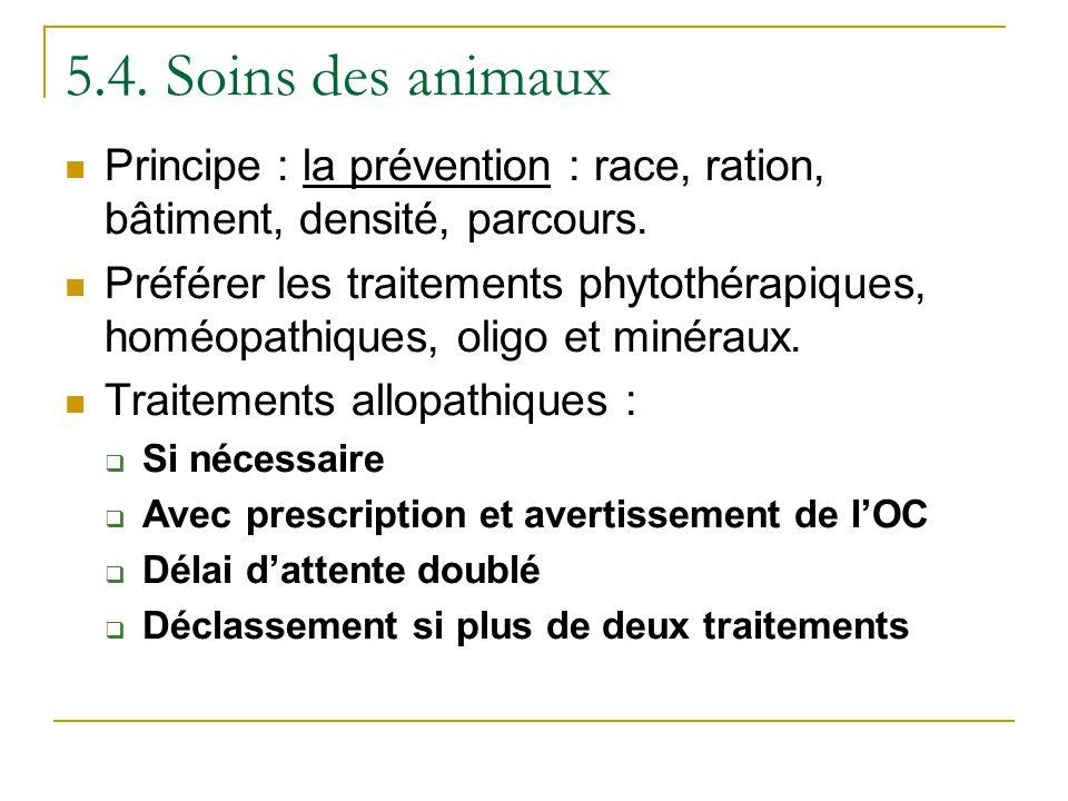 5.4. Soins des animaux Principe : la prévention : race, ration, bâtiment, densité, parcours.