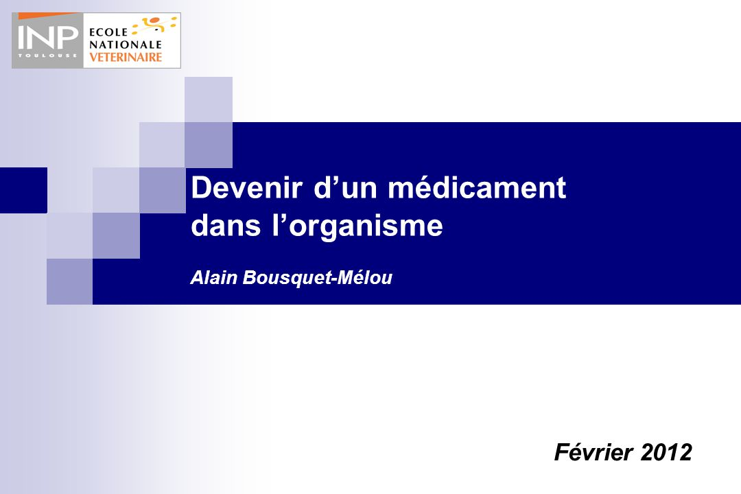 Devenir d'un médicament dans l'organisme Alain Bousquet-Mélou