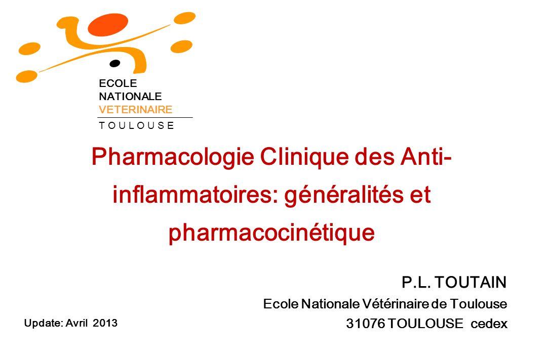 ECOLE NATIONALE. VETERINAIRE. T O U L O U S E. Pharmacologie Clinique des Anti-inflammatoires: généralités et pharmacocinétique.