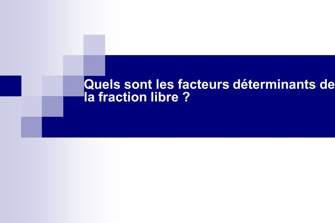 Quels sont les facteurs déterminants de la fraction libre