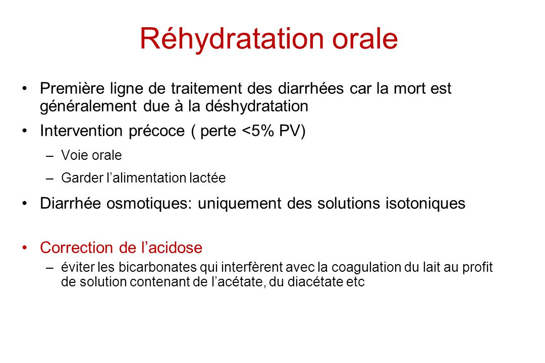 Réhydratation orale Première ligne de traitement des diarrhées car la mort est généralement due à la déshydratation.