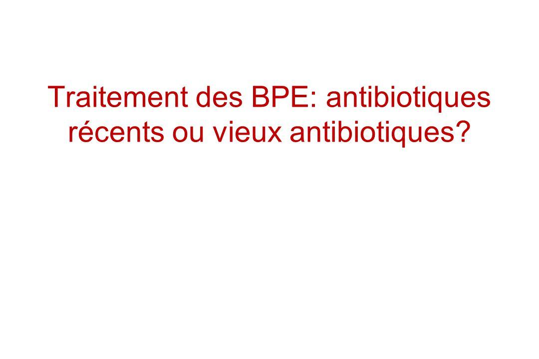 Traitement des BPE: antibiotiques récents ou vieux antibiotiques