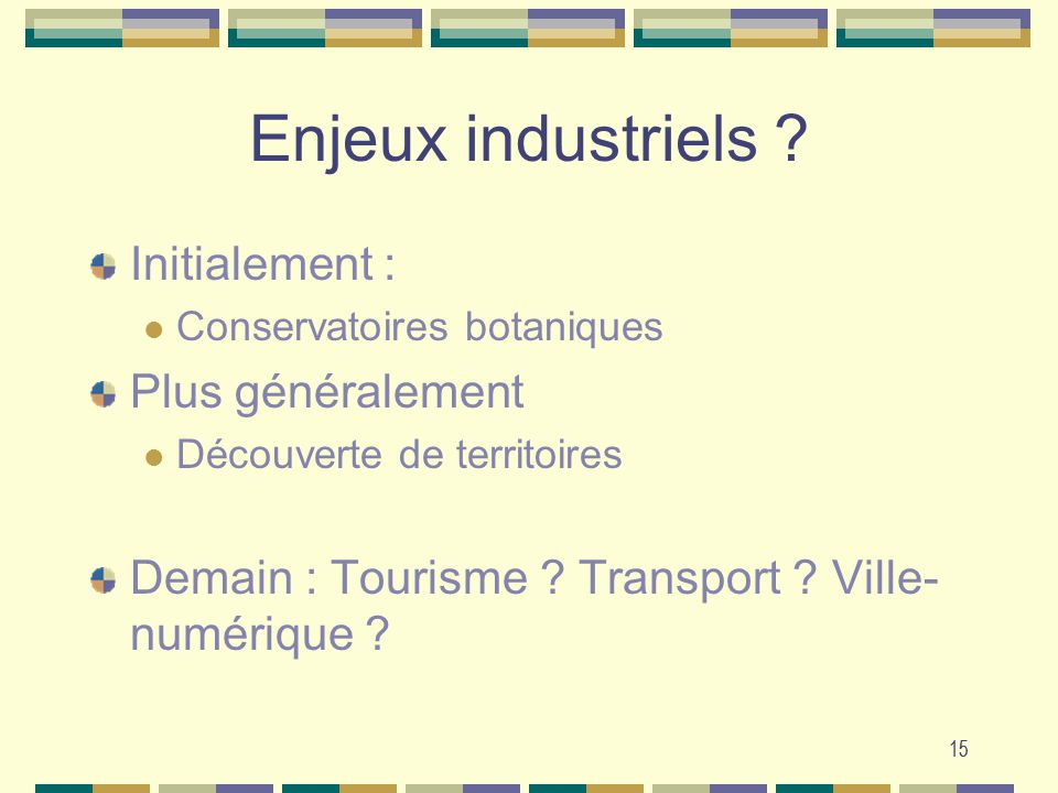 Enjeux industriels Initialement : Plus généralement