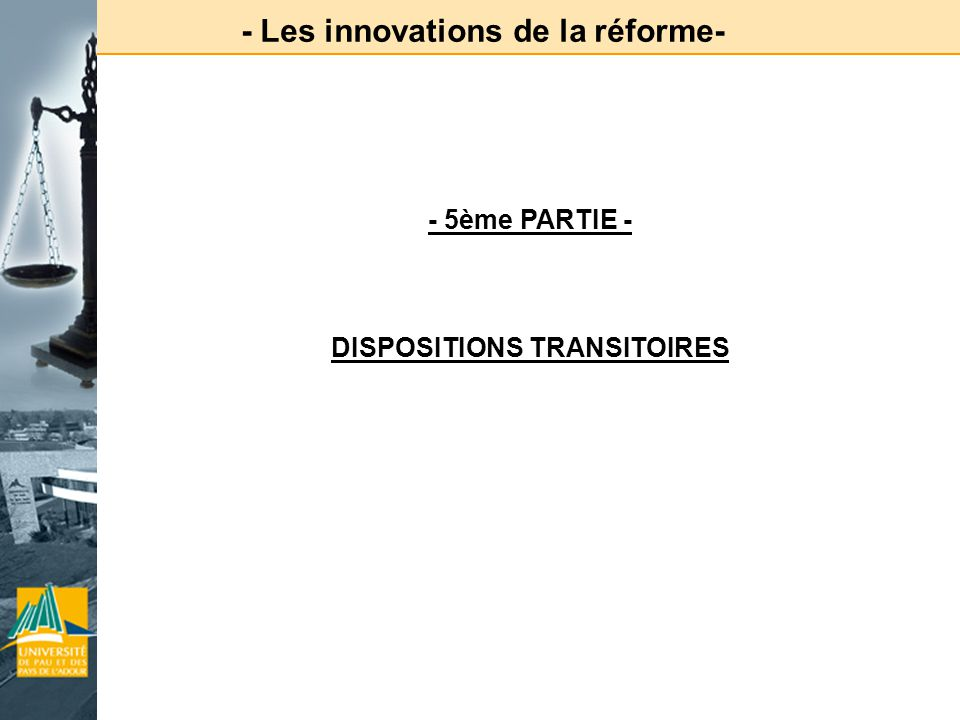 - Les innovations de la réforme- DISPOSITIONS TRANSITOIRES