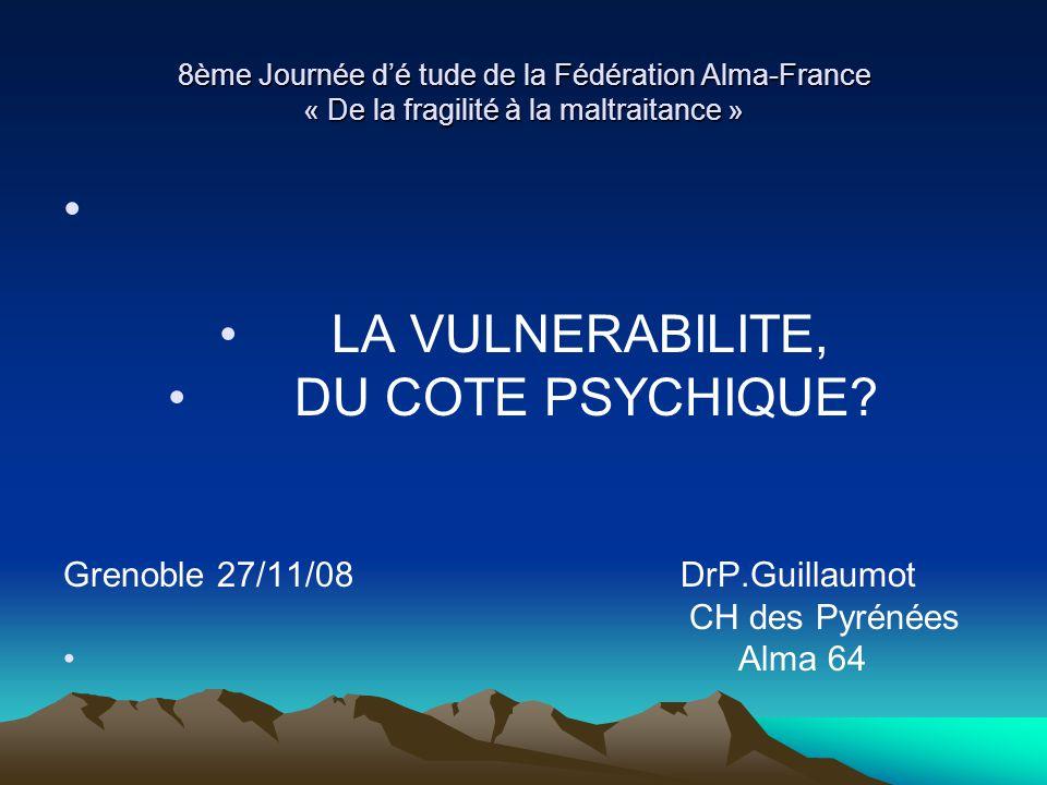 LA VULNERABILITE, DU COTE PSYCHIQUE Grenoble 27/11/08 DrP.Guillaumot