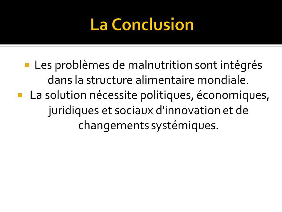 La Conclusion Les problèmes de malnutrition sont intégrés dans la structure alimentaire mondiale.