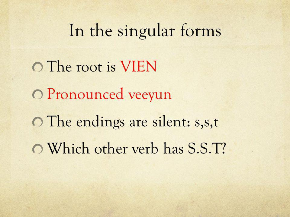 In the singular forms The root is VIEN Pronounced veeyun