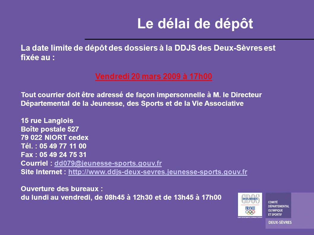 Le délai de dépôt La date limite de dépôt des dossiers à la DDJS des Deux-Sèvres est fixée au : Vendredi 20 mars 2009 à 17h00.