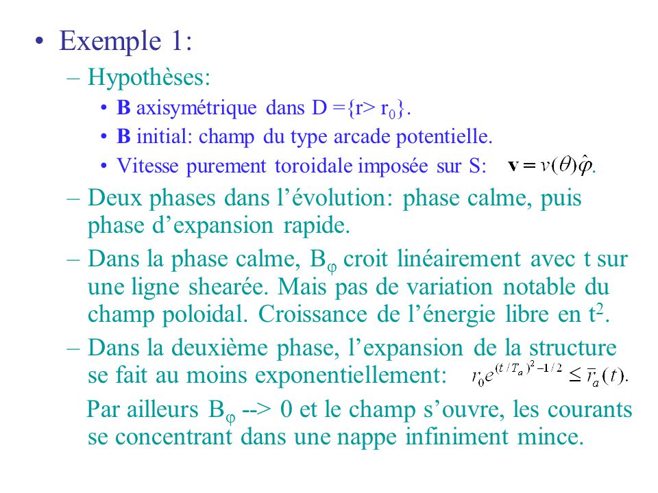 Exemple 1: Hypothèses: B axisymétrique dans D ={r> r0}. B initial: champ du type arcade potentielle.
