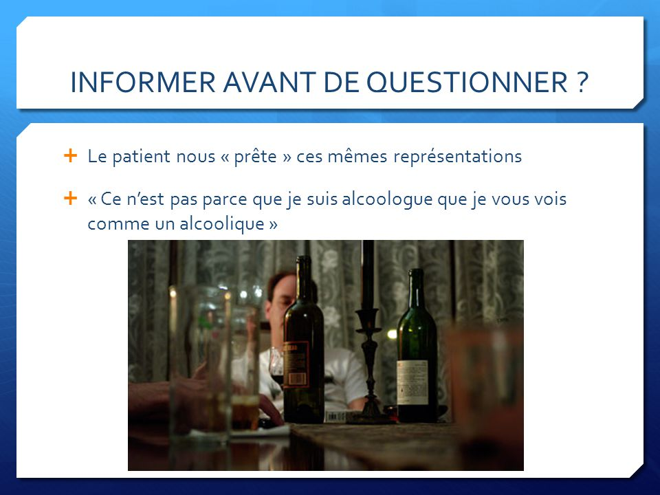 INFORMER AVANT DE QUESTIONNER