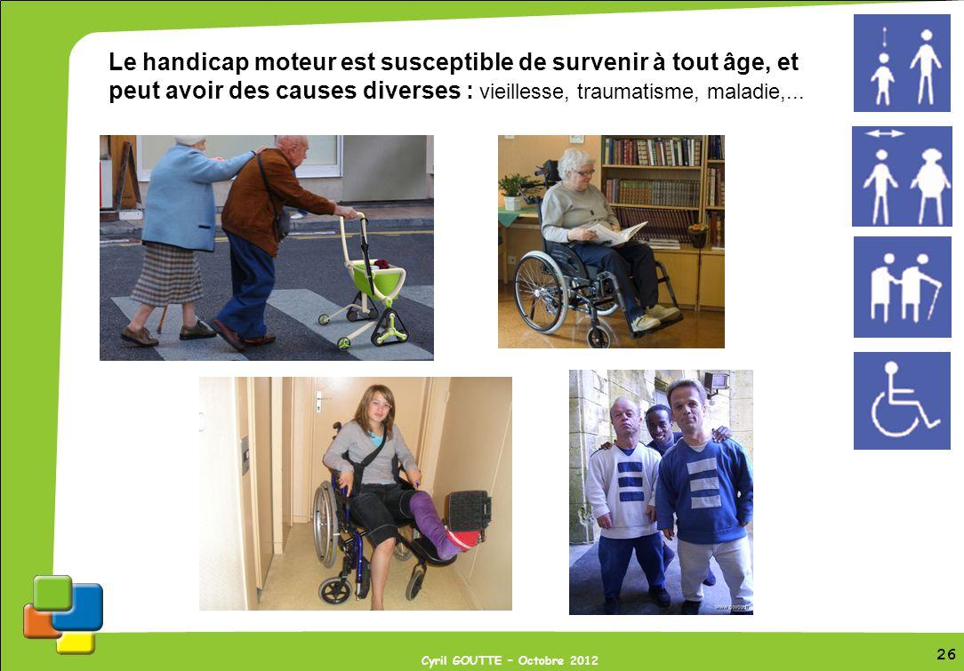Le handicap moteur est susceptible de survenir à tout âge, et peut avoir des causes diverses : vieillesse, traumatisme, maladie,...