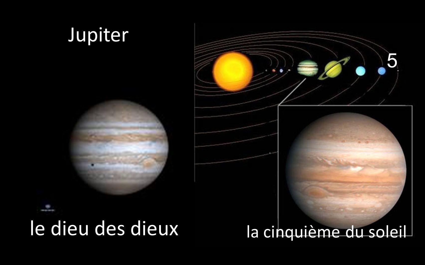 5 la cinquième du soleil _Jupiter _le dieu des dieux