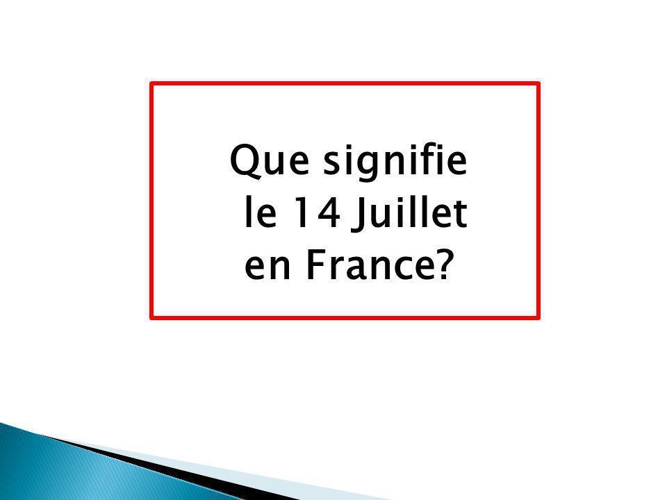 Que signifie le 14 Juillet en France
