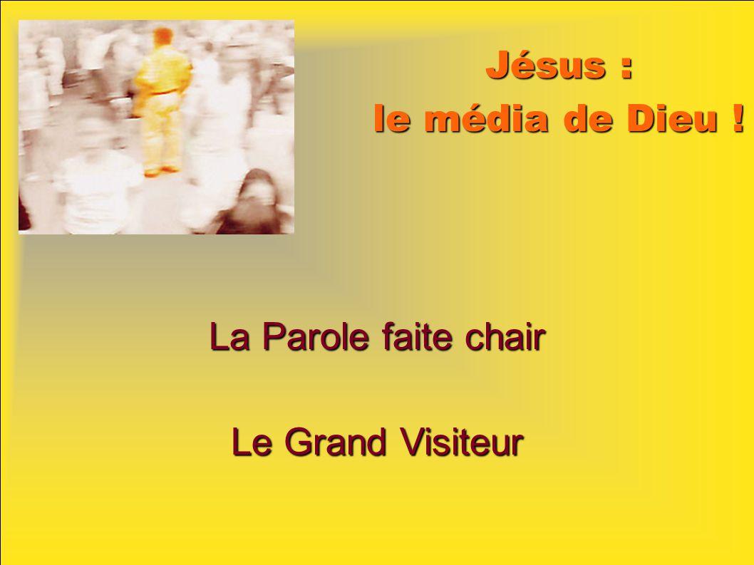 Jésus : le média de Dieu ! La Parole faite chair Le Grand Visiteur