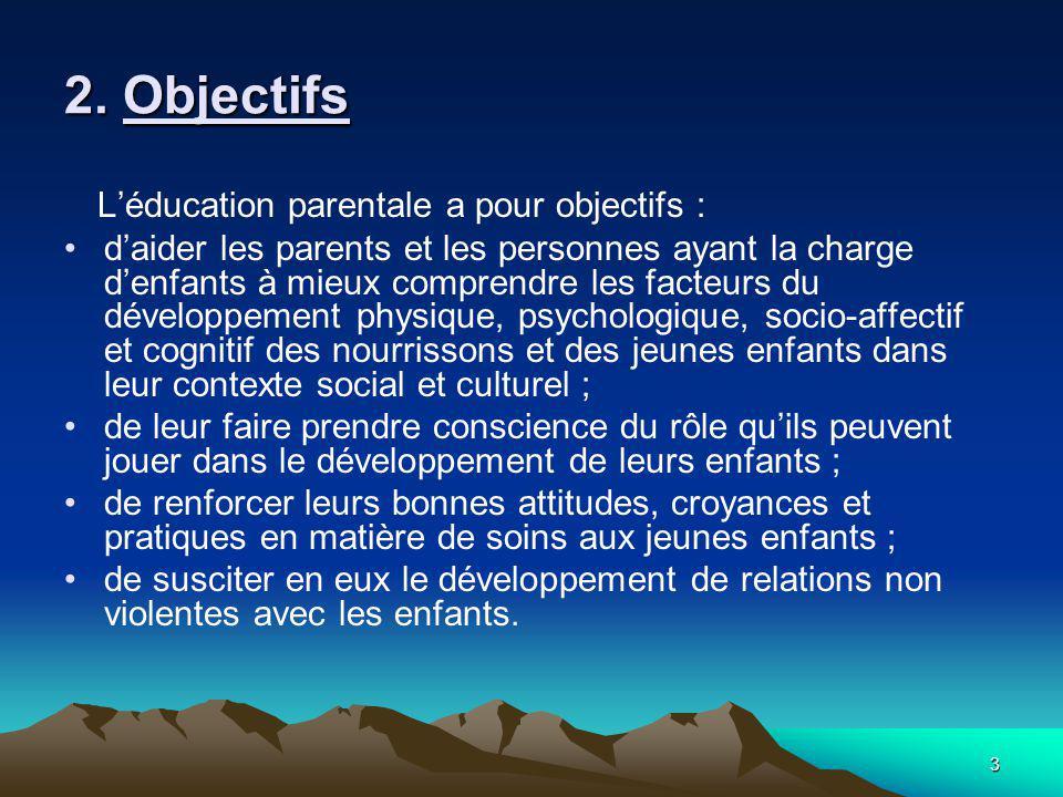 2. Objectifs L'éducation parentale a pour objectifs :