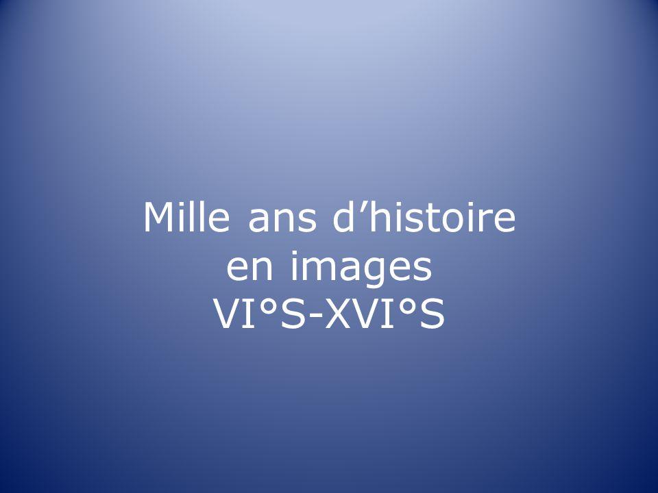 Mille ans d'histoire en images VI°S-XVI°S