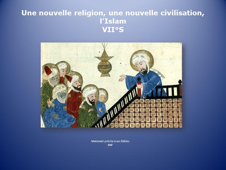 Une nouvelle religion, une nouvelle civilisation, l'Islam VII°S