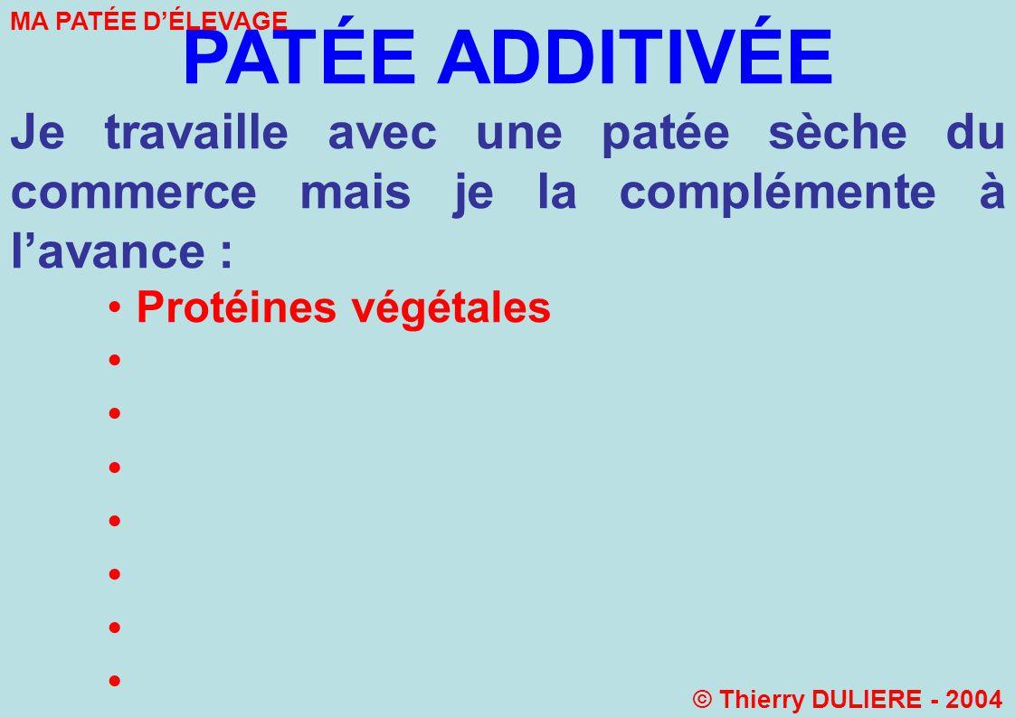 PATÉE ADDITIVÉE Je travaille avec une patée sèche du commerce mais je la complémente à l'avance : Protéines végétales.