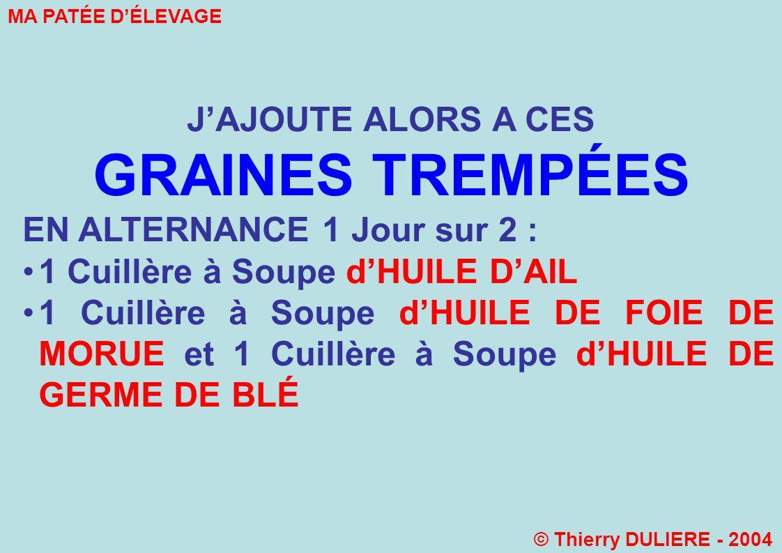 GRAINES TREMPÉES J'AJOUTE ALORS A CES EN ALTERNANCE 1 Jour sur 2 :
